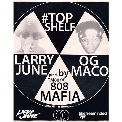01 TOP SHELF - LARRY JUNE X OGMACO (PROD BY TM 808 MAFIA) (DIRTY)