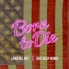 Lana Del Rey - Born To Die (Dive Deep Remix)