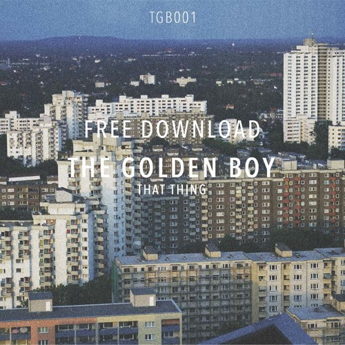 The Golden Boy - That Thing FREE DOWNLOAD!