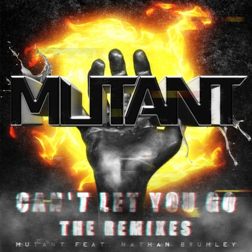 Mutant- Can't Let You Go (Feat.Nathan Brumley) [REMIX CONTEST]
