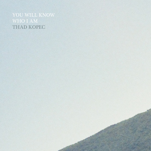 Thad Kopec - You Will Know Who I Am