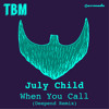 July Child - When You Call (Deepend Remix)[OUT NOW!]