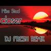Mike Stud - Closer ( DJ Fresh Remix )