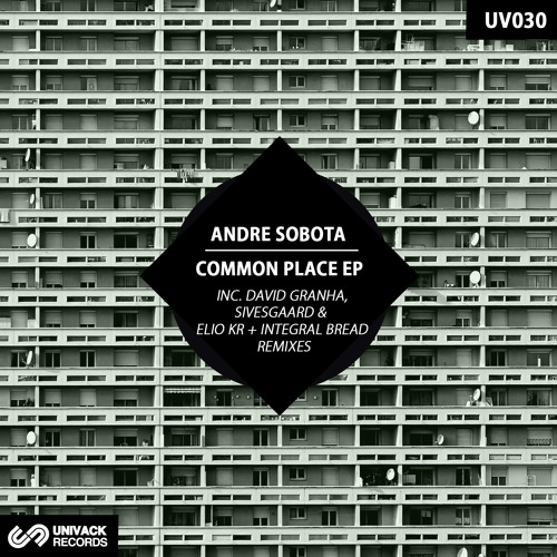 UV030 Andre Sobota - Common Place EP [rmxs by David Granha, Sivesgaard, Elio Kr & Integral Bread]