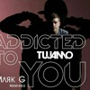 AVICII vs TUJAMO - Addicted To You (Mark G)[FREE DOWNLOAD]