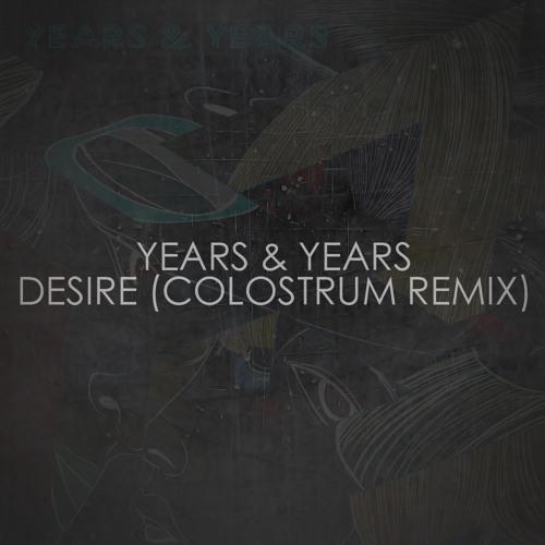 Years & Years - Desire (Colostrum Remix)