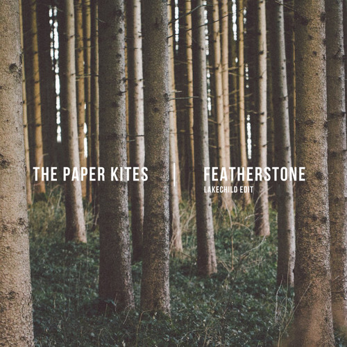 The Paper Kites - Featherstone [Lakechild Edit]