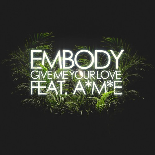 Embody Feat. A*M*E - Give Me Your Love