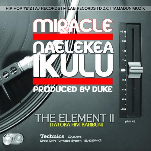 MIRACLE - NAELEKEA IKULU Produced By DUKE by Duke Tachez ...