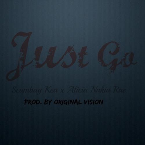 Scumbag Kea and Alicia Nakia Rae – Just Go (Prod by Original Vision)