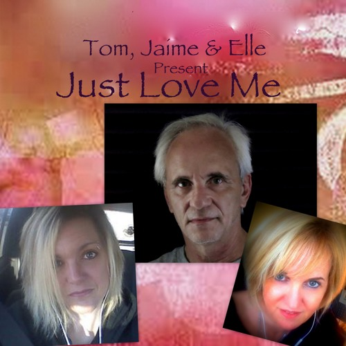 Just Love Me by Tom Vinelli and lyrics by Jaime J Ross
