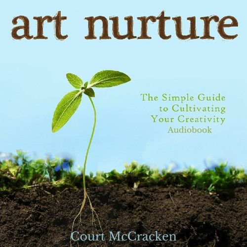 Art Nurture: The Simple Guide to Cultivating Your Creativity Audiobook