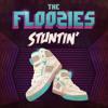 The Floozies - Stuntin