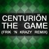 Centuriön - The Game (Frik 'N Krazy Remix)