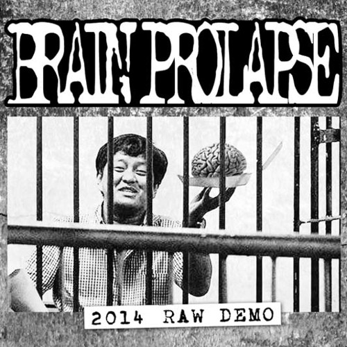 Brain Prolapse  2014 Raw Demo