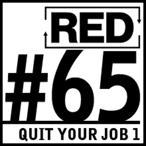 RED - Real Entrepreneur Development - RED 065: How To Quit Your Job - Part 1 (made with Spreaker)