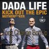 Dada Life - Kick Out The Epic Motherfucker (Tony Change BottUp)