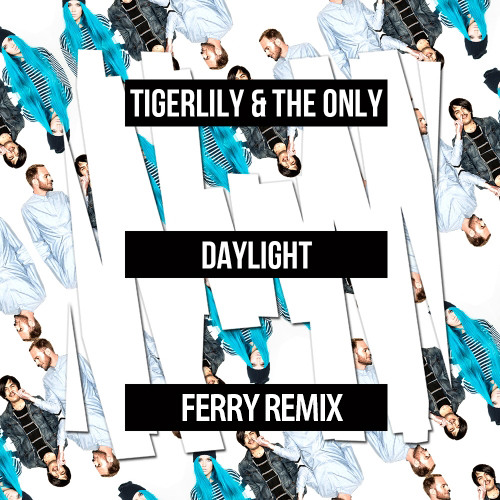 Tigerlily & THE ONLY - Daylight (Ferry Remix)FREE DOWNLOAD