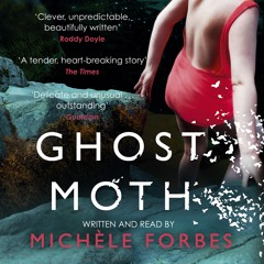 GHOST MOTH, written and read by Michele Forbes