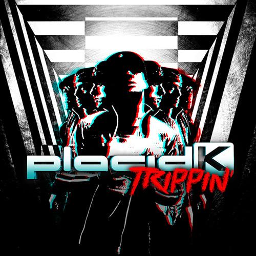 Placid K - Trippin'