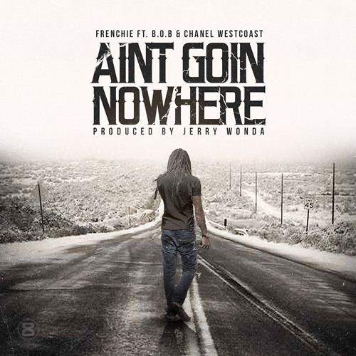 FRENCHIE -AIN'T GOING NOWHERE FT B.O.B. AND CHANEL WESTCOAST