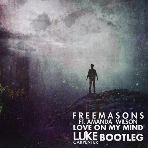 Freemasons Ft. Amanda Wilson - Love On My Mind (Luke Carpenter Bootleg)