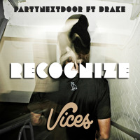 PARTYNEXTDOOR - Recognize Ft. Drake (Vices Remix)