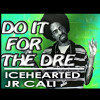 Do It For The Dre - IceHearted Ft JR CALI