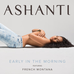 """Ashanti """"Early In The Morning"""" feat. French Montana"""