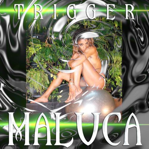 Maluca - 'Trigger' Remixes