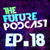 The Future Podcast - Episode 018 - Guest: MATT D