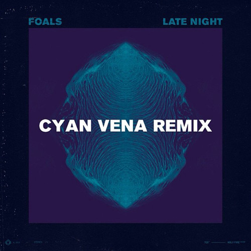 Foals - Late Night (Cyan Vena Remix)