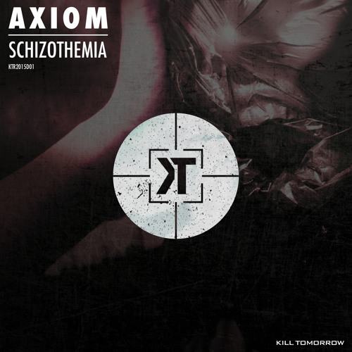 Axiom - Schizothemia [Kill Tomorrow Recordings] Out now on Beatport!