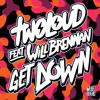 twoloud feat. Will Brennan - Get Down [OUT NOW]
