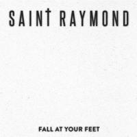 Saint Raymond Fall At Your Feet Artwork