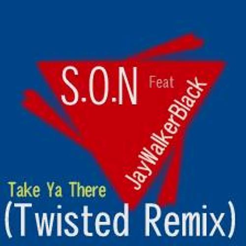 S.O.N feat JayWalkerBlack - Take Ya There (Twisted Remix)