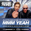 Pitbull Feat. Austin Mahone – Mmm Yeah (Eddie Mono & Alexx Slam Club Mix)