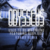Odysseus - Used To Be My Friend (Karma Remix)