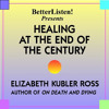 Kubler Ross - Healing At The End Of The Century