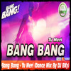 Bang Bang - Tu Meri (Dance Mix By DJ BKy)