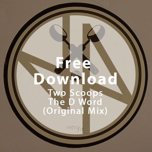 Free Download: Two Scoops (aka Jay Shepheard & Yooj) - The D Word (Original Mix)