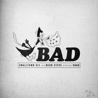 Smalltown DJ's & Neon Steve - Bad (Ft. Shad)
