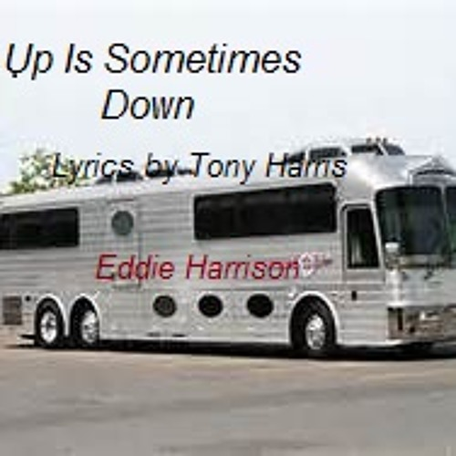 Up Is Sometimes Down (Lyrics Tony Harris - Music / Vocals by Eddie Harrison) Original 2012