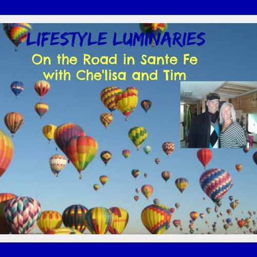 LifeStyle Luminaries with Che'lisa  On the Road in Santa Fe