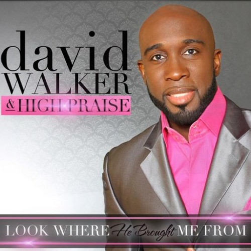 David Walker & High Praise: Look Where He Brought Me From