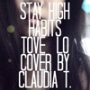 Stay High- Habits (Tove Lo) cover by Claudia T.