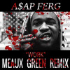 A$AP FERG - WORK (MEAUX GREEN REMIX) [Free DL] @ASAPferg @TheMeauxGreen