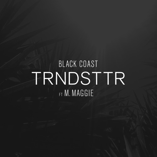 TRNDSTTR ft M. Maggie