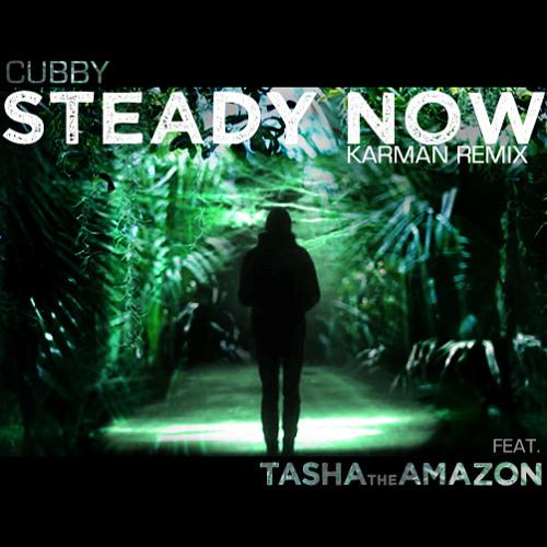 Cubby - Steady Now (Karman Remix) Feat. Tasha the Amazon