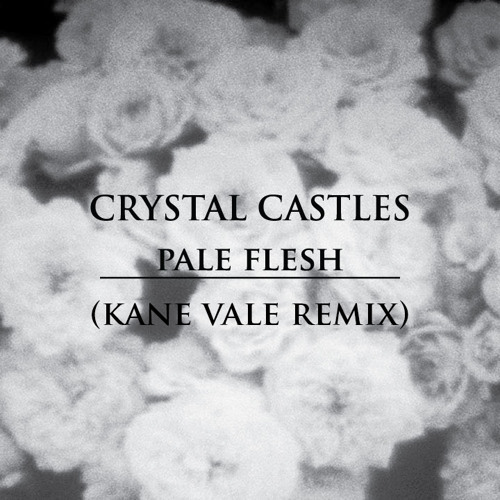 Crystal Castles - PALE FLESH (Kane Vale Remix)